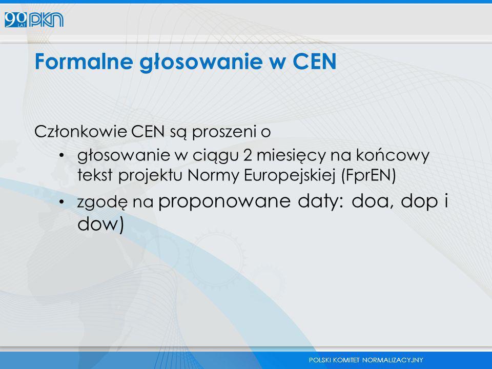 POLSKI KOMITET NORMALIZACYJNY Formalne głosowanie w CEN Członkowie CEN są proszeni o głosowanie w ciągu 2 miesięcy na końcowy tekst projektu Normy Eur