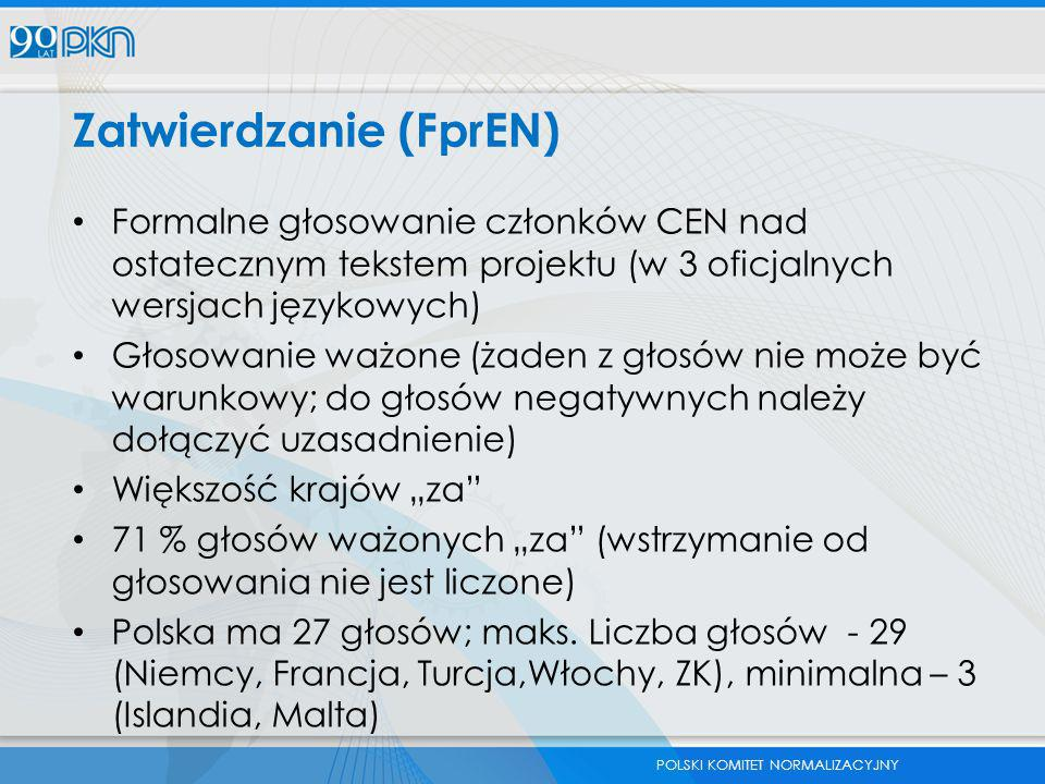 POLSKI KOMITET NORMALIZACYJNY Zatwierdzanie (FprEN) Formalne głosowanie członków CEN nad ostatecznym tekstem projektu (w 3 oficjalnych wersjach języko