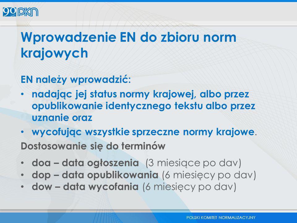 POLSKI KOMITET NORMALIZACYJNY Wprowadzenie EN do zbioru norm krajowych EN należy wprowadzić: nadając jej status normy krajowej, albo przez opublikowan
