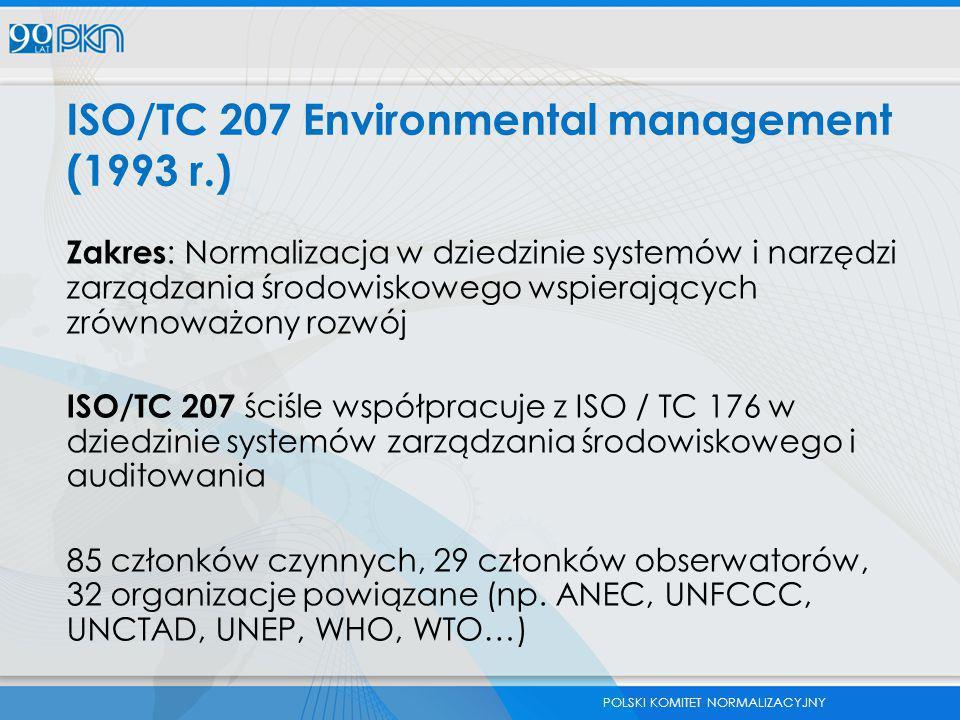 POLSKI KOMITET NORMALIZACYJNY ISO/TC 207 Environmental management (1993 r.) Zakres : Normalizacja w dziedzinie systemów i narzędzi zarządzania środowi