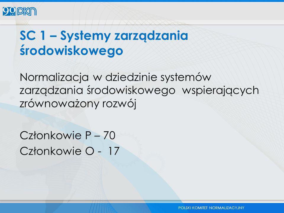 POLSKI KOMITET NORMALIZACYJNY SC 1 – Systemy zarządzania środowiskowego Normalizacja w dziedzinie systemów zarządzania środowiskowego wspierających zr