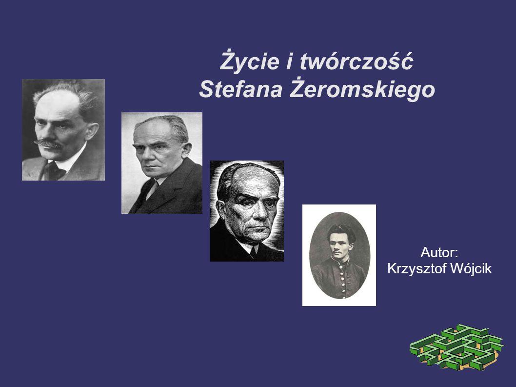 Życie i twórczość Stefana Żeromskiego Autor: Krzysztof Wójcik