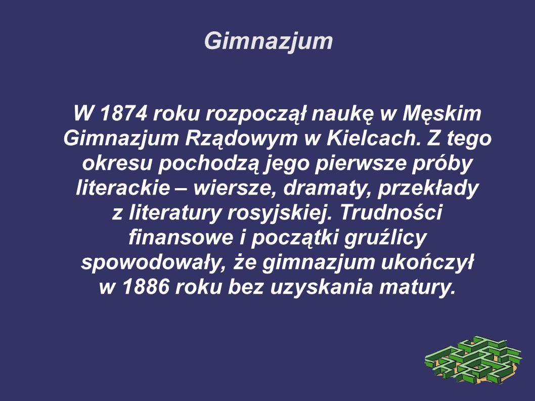 Gimnazjum W 1874 roku rozpoczął naukę w Męskim Gimnazjum Rządowym w Kielcach. Z tego okresu pochodzą jego pierwsze próby literackie – wiersze, dramaty
