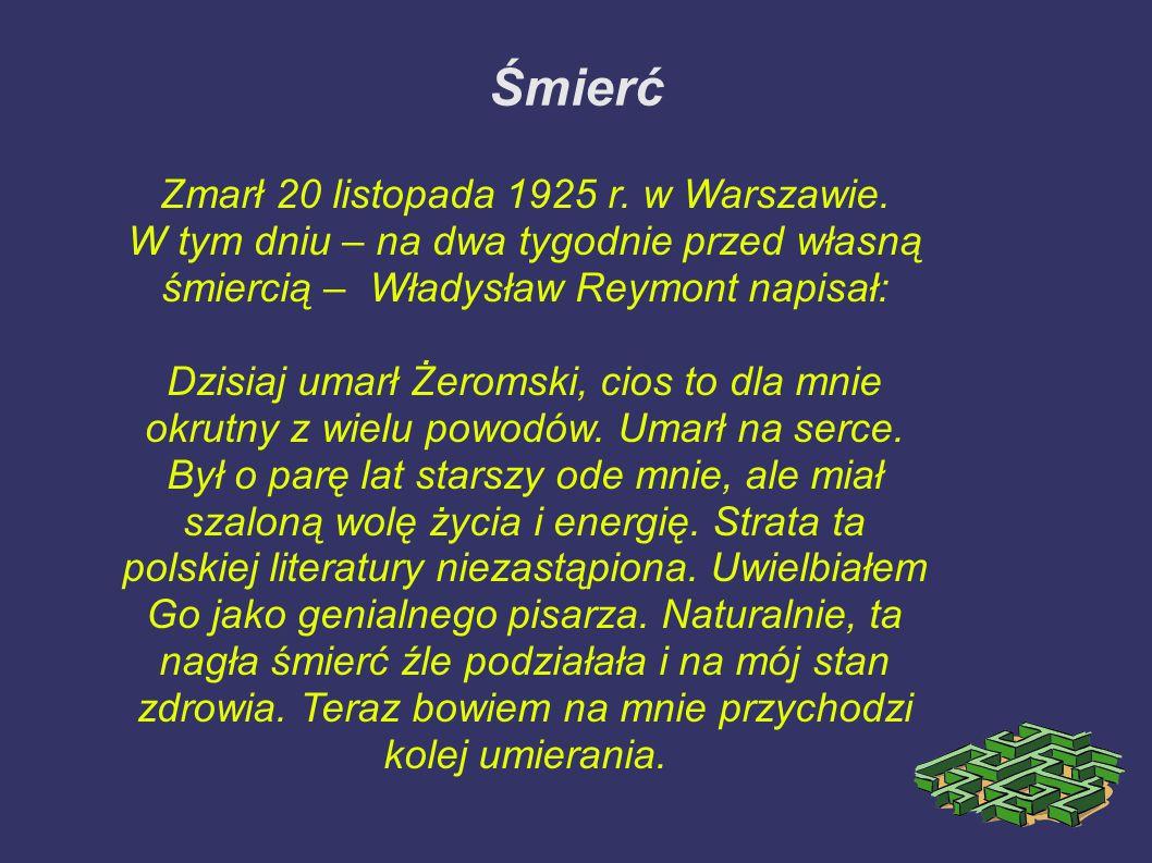 Śmierć Zmarł 20 listopada 1925 r. w Warszawie. W tym dniu – na dwa tygodnie przed własną śmiercią – Władysław Reymont napisał: Dzisiaj umarł Żeromski,