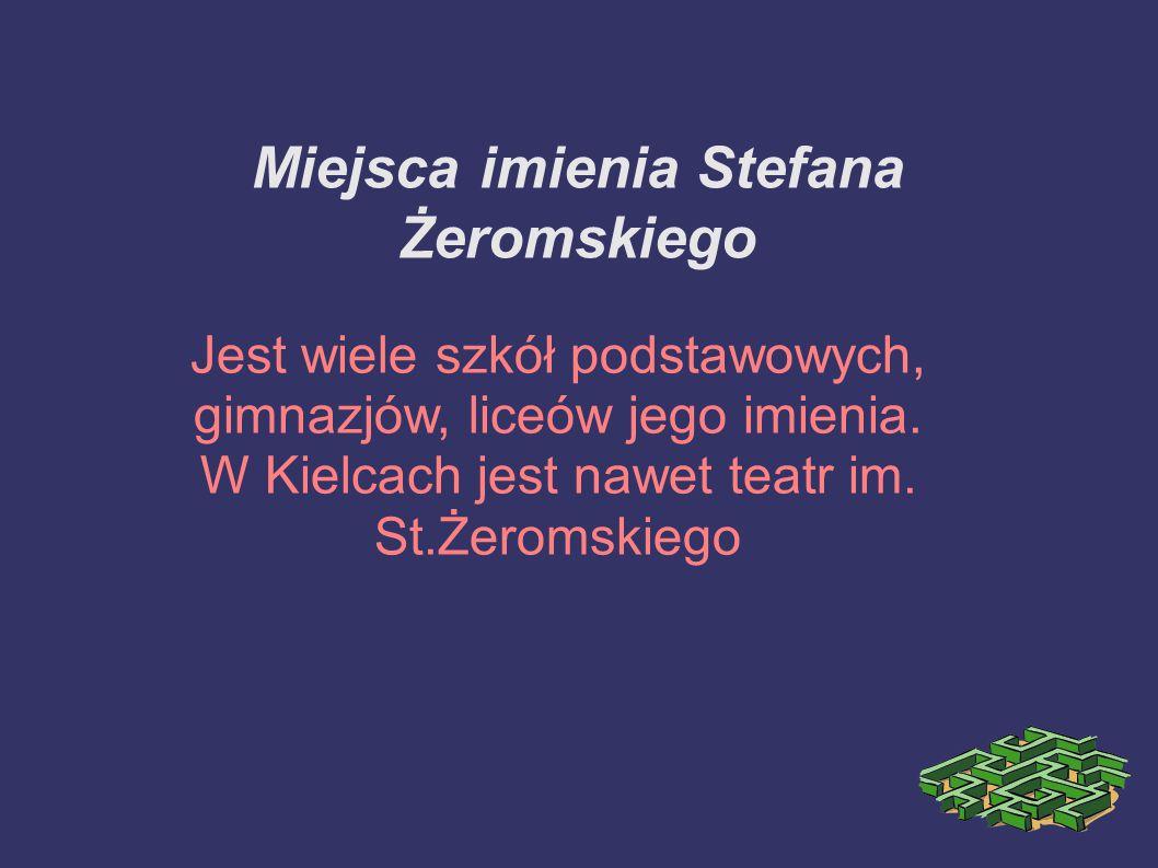 Miejsca imienia Stefana Żeromskiego Jest wiele szkół podstawowych, gimnazjów, liceów jego imienia. W Kielcach jest nawet teatr im. St.Żeromskiego