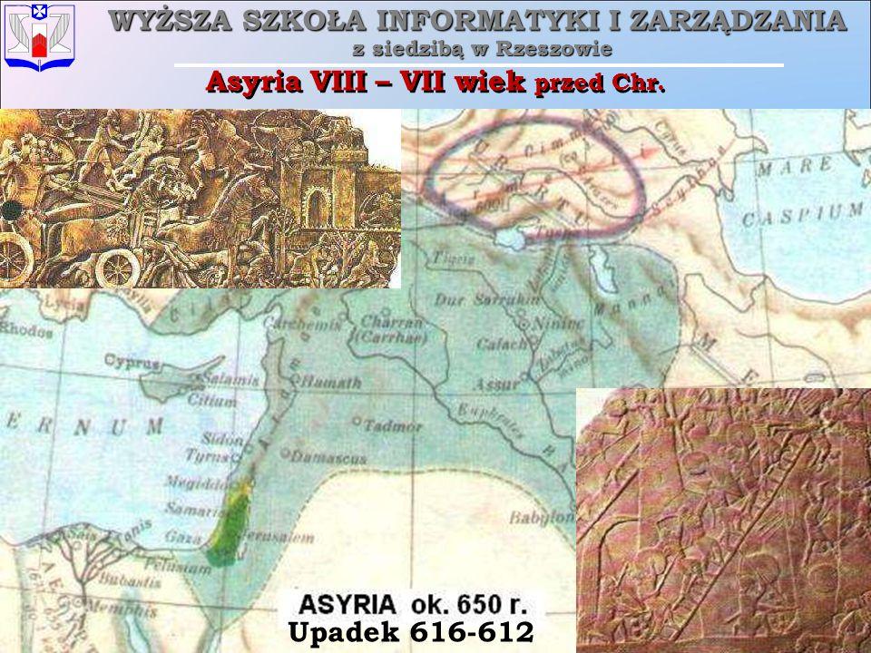 WYŻSZA SZKOŁA INFORMATYKI I ZARZĄDZANIA z siedzibą w Rzeszowie 5 piątek, 12 grudnia 2014piątek, 12 grudnia 2014piątek, 12 grudnia 2014piątek, 12 grudnia 2014 Rzeszów Asyria VIII – VII wiek przed Chr.
