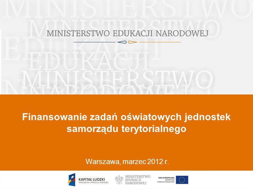 1 Finansowanie zadań oświatowych jednostek samorządu terytorialnego Warszawa, marzec 2012 r.