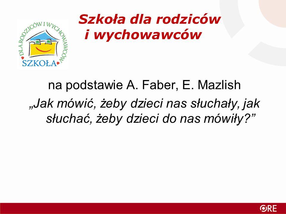 Szkoła dla rodziców i wychowawców na podstawie A.Faber, E.