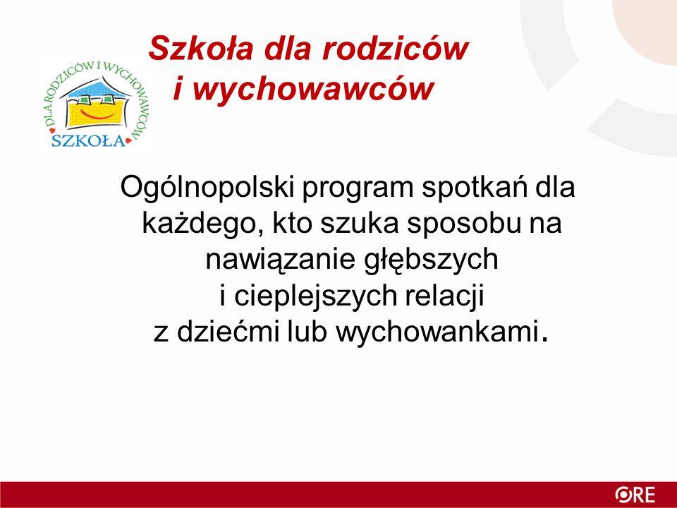 Szkoła dla rodziców i wychowawców Ogólnopolski program spotkań dla każdego, kto szuka sposobu na nawiązanie głębszych i cieplejszych relacji z dziećmi lub wychowankami.