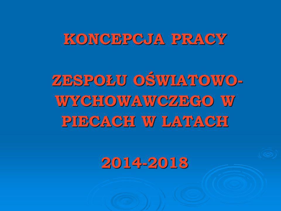 KONCEPCJA PRACY ZESPOŁU OŚWIATOWO- WYCHOWAWCZEGO W PIECACH W LATACH 2014-2018