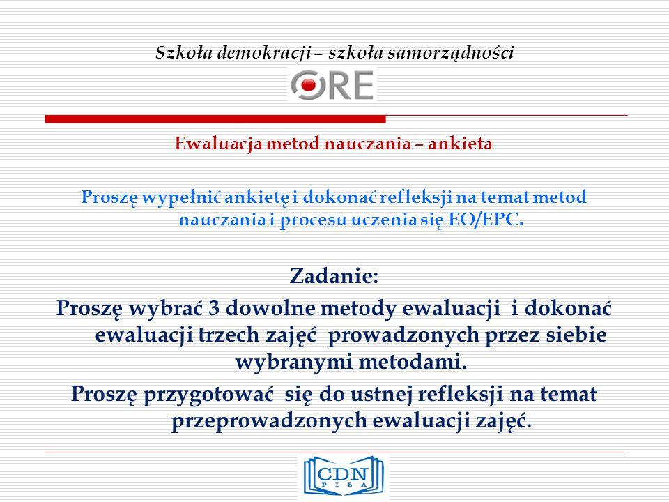 Szkoła demokracji – szkoła samorządności Ewaluacja metod nauczania – ankieta Proszę wypełnić ankietę i dokonać refleksji na temat metod nauczania i procesu uczenia się EO/EPC.
