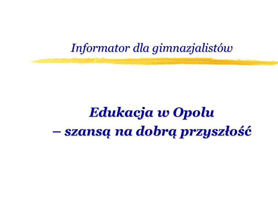 Informator dla gimnazjalistów Edukacja w Opolu – szansą na dobrą przyszłość