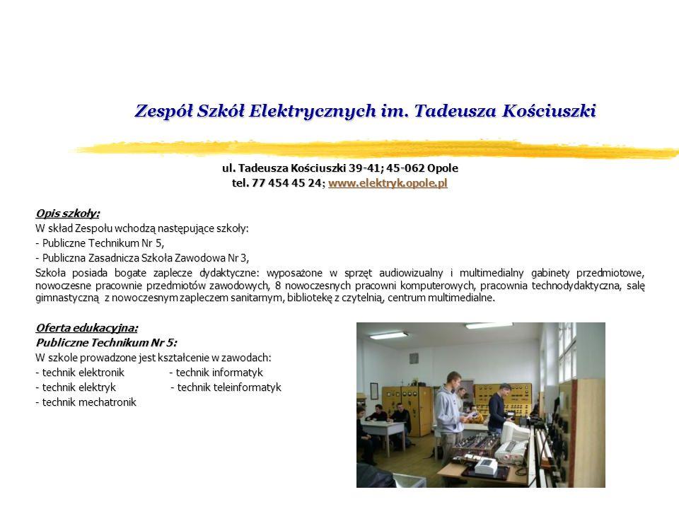 Zespół Szkół Elektrycznych im. Tadeusza Kościuszki ul. Tadeusza Kościuszki 39-41; 45-062 Opole tel. 77 454 45 24 ; www.elektryk.opole.pl www.elektryk.