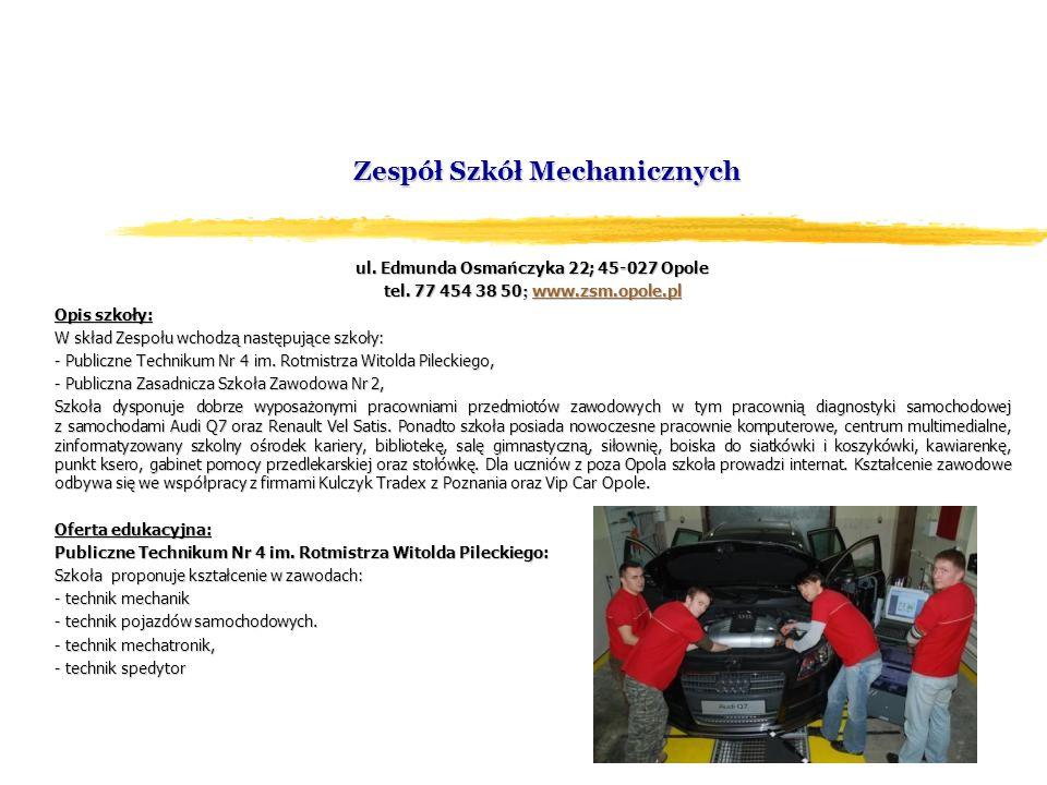 Zespół Szkół Mechanicznych ul. Edmunda Osmańczyka 22; 45-027 Opole tel. 77 454 38 50 ; www.zsm.opole.pl www.zsm.opole.pl Opis szkoły: W skład Zespołu