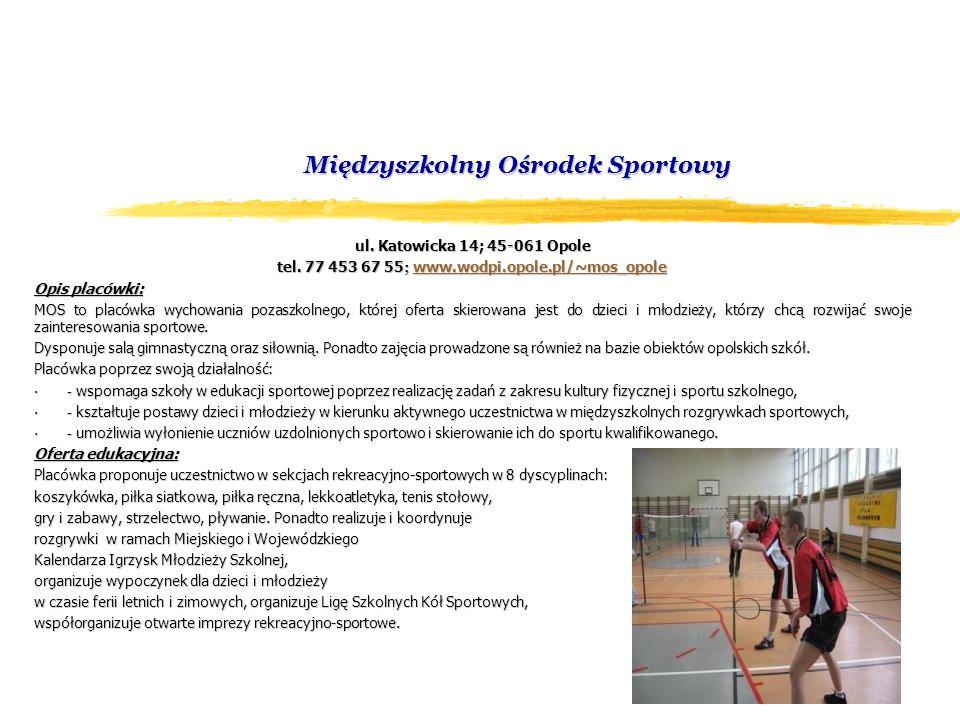 Międzyszkolny Ośrodek Sportowy ul. Katowicka 14; 45-061 Opole tel.