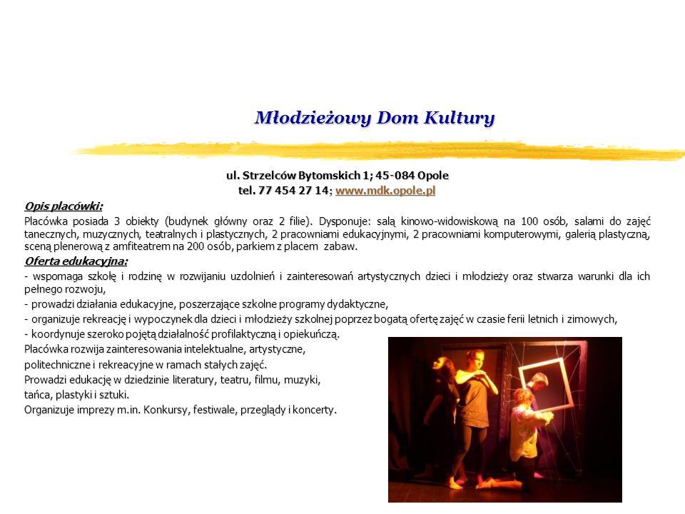 Młodzieżowy Dom Kultury ul. Strzelców Bytomskich 1; 45-084 Opole tel.