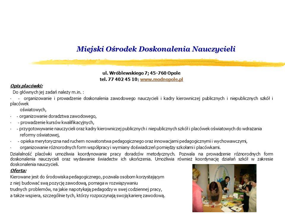 Miejski Ośrodek Doskonalenia Nauczycieli ul. Wróblewskiego 7; 45-760 Opole tel.