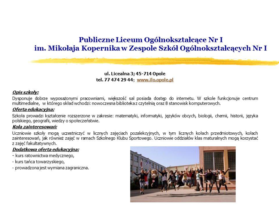 Publiczne Liceum Ogólnokształcące Nr I im. Mikołaja Kopernika w Zespole Szkół Ogólnokształcących Nr I ul. Licealna 3; 45-714 Opole tel. 77 474 29 44 ;