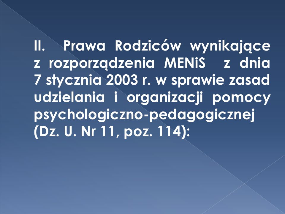 II. Prawa Rodziców wynikające z rozporządzenia MENiS z dnia 7 stycznia 2003 r. w sprawie zasad udzielania i organizacji pomocy psychologiczno-pedagogi