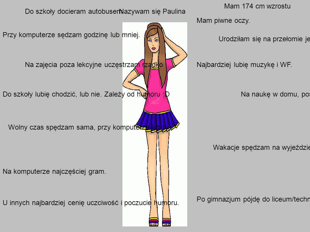Nazywam się Paulina Mam 174 cm wzrostu Mam piwne oczy.