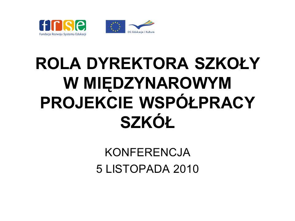 ROLA DYREKTORA SZKOŁY W MIĘDZYNAROWYM PROJEKCIE WSPÓŁPRACY SZKÓŁ KONFERENCJA 5 LISTOPADA 2010
