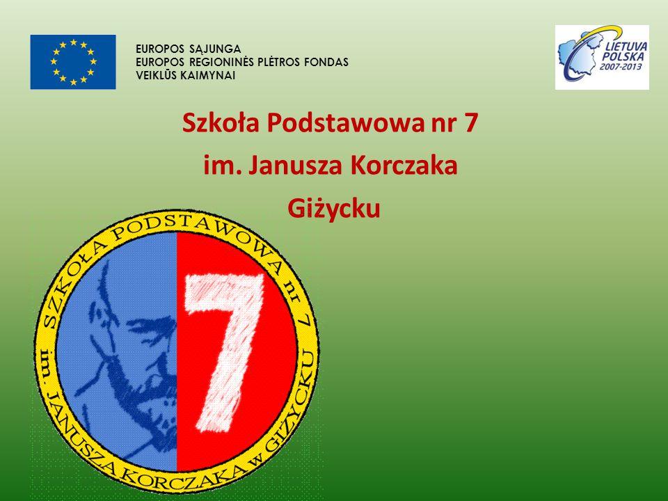 Szkoła Podstawowa nr 7 im. Janusza Korczaka Giżycku EUROPOS SĄJUNGA EUROPOS REGIONINĖS PLĖTROS FONDAS VEIKLŪS KAIMYNAI