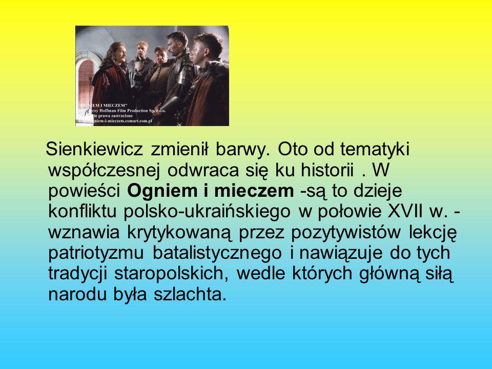 Sienkiewicz zmienił barwy.Oto od tematyki współczesnej odwraca się ku historii.