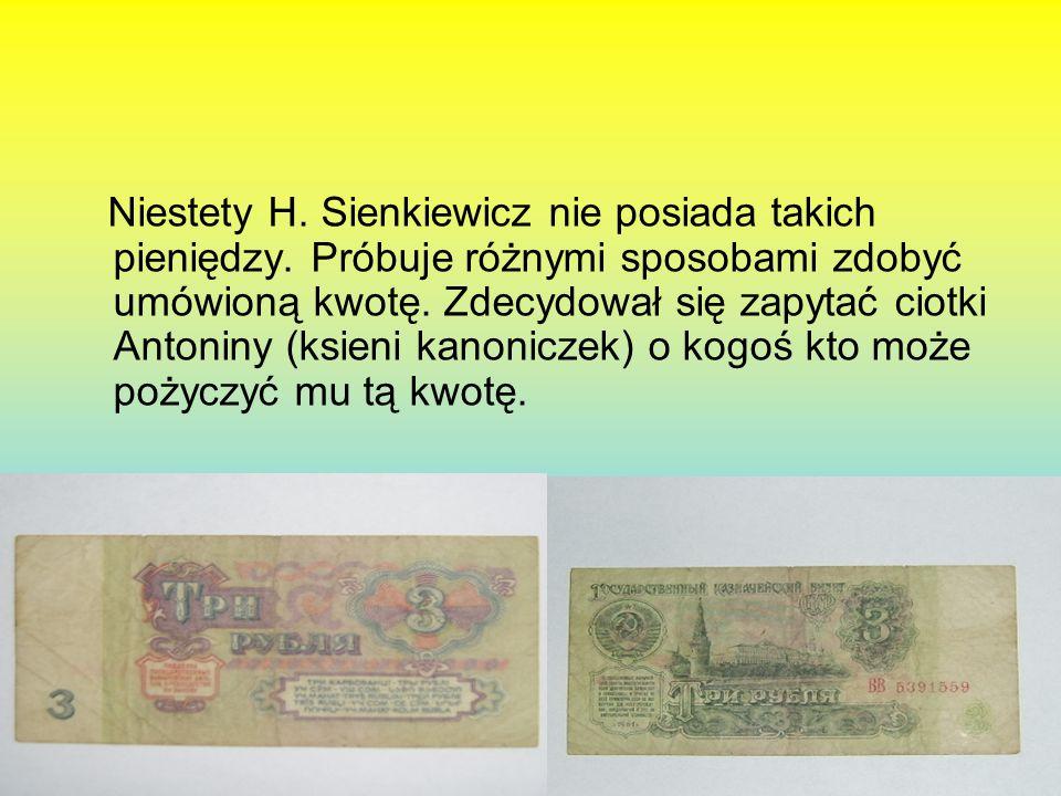 Niestety H.Sienkiewicz nie posiada takich pieniędzy.