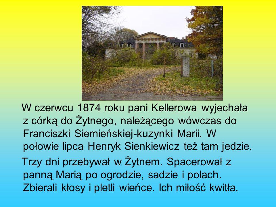 W czerwcu 1874 roku pani Kellerowa wyjechała z córką do Żytnego, należącego wówczas do Franciszki Siemieńskiej-kuzynki Marii.