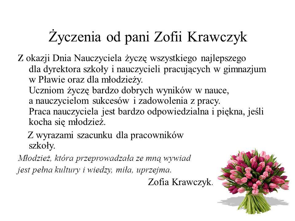 Życzenia od pani Zofii Krawczyk Z okazji Dnia Nauczyciela życzę wszystkiego najlepszego dla dyrektora szkoły i nauczycieli pracujących w gimnazjum w P
