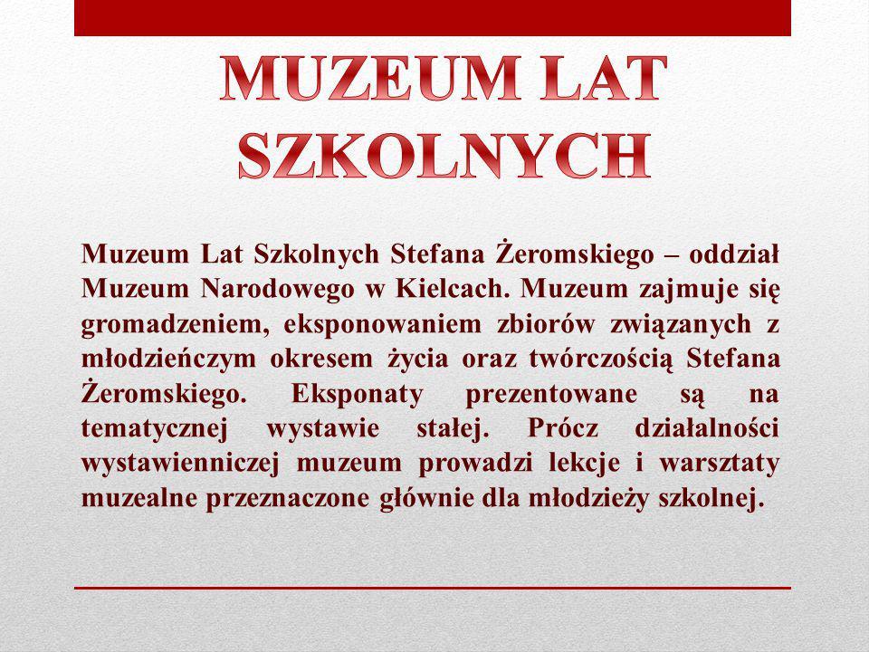 Muzeum Lat Szkolnych Stefana Żeromskiego – oddział Muzeum Narodowego w Kielcach. Muzeum zajmuje się gromadzeniem, eksponowaniem zbiorów związanych z m