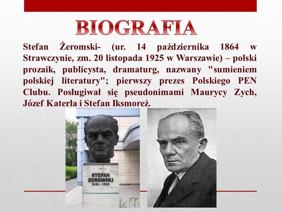 Stefan Żeromski- (ur. 14 października 1864 w Strawczynie, zm. 20 listopada 1925 w Warszawie) – polski prozaik, publicysta, dramaturg, nazwany