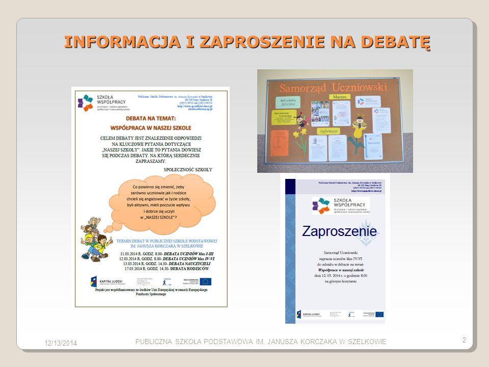 INFORMACJA I ZAPROSZENIE NA DEBATĘ 12/13/2014 2 PUBLICZNA SZKOŁA PODSTAWOWA IM. JANUSZA KORCZAKA W SZELKOWIE