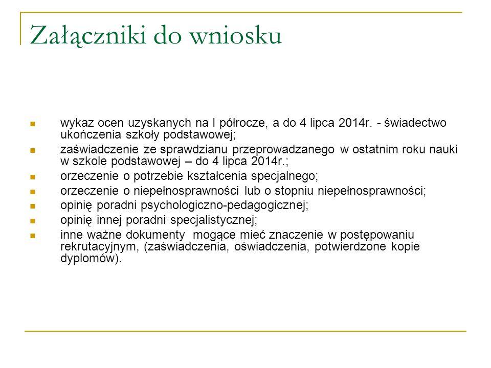 Załączniki do wniosku wykaz ocen uzyskanych na I półrocze, a do 4 lipca 2014r. - świadectwo ukończenia szkoły podstawowej; zaświadczenie ze sprawdzian