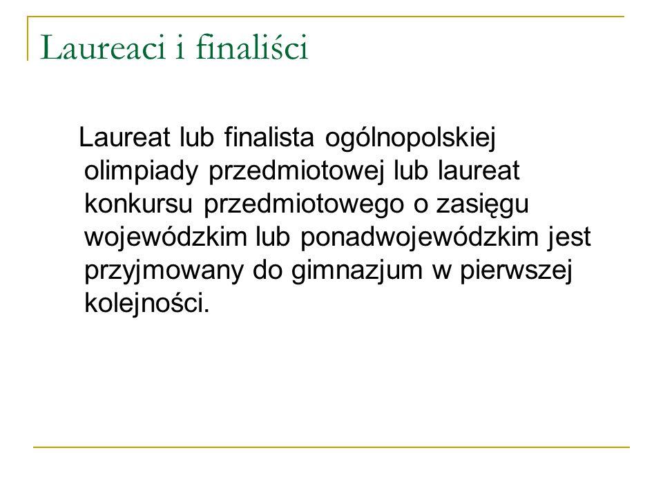 Laureaci i finaliści Laureat lub finalista ogólnopolskiej olimpiady przedmiotowej lub laureat konkursu przedmiotowego o zasięgu wojewódzkim lub ponadw