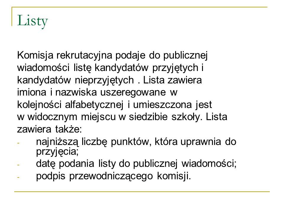 Listy Komisja rekrutacyjna podaje do publicznej wiadomości listę kandydatów przyjętych i kandydatów nieprzyjętych. Lista zawiera imiona i nazwiska usz