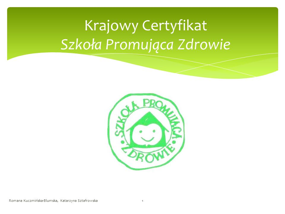 Krajowy Certyfikat Szkoła Promująca Zdrowie Romana Kuczmińska-Blumska, Katarzyna Sztafrowska1
