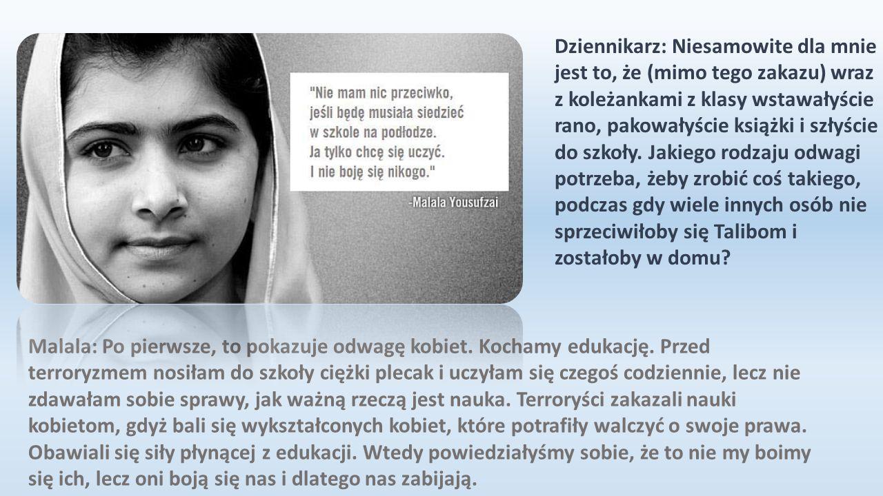 Malala: Jak w filmie, nagle stało się coś złego. Tutaj był to film o naszym życiu. Talibowie, a właściwie terroryści, bo to terroryści i ekstremiści,