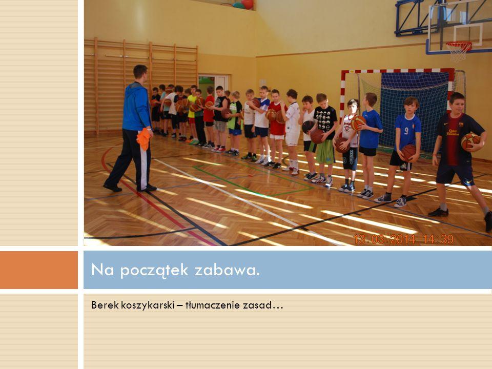 Berek koszykarski – tłumaczenie zasad… Na początek zabawa.
