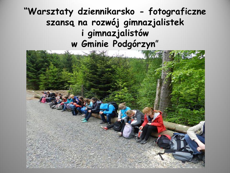 """""""Warsztaty dziennikarsko - fotograficzne szansą na rozwój gimnazjalistek i gimnazjalistów w Gminie Podgórzyn"""""""