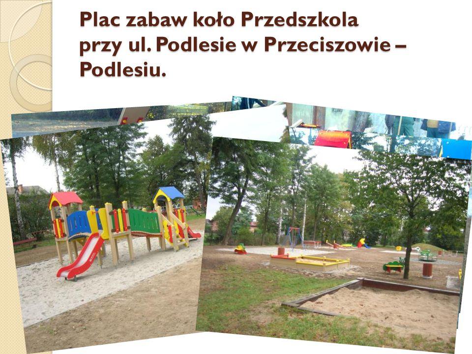 Plac zabaw koło Przedszkola przy ul. Podlesie w Przeciszowie – Podlesiu.