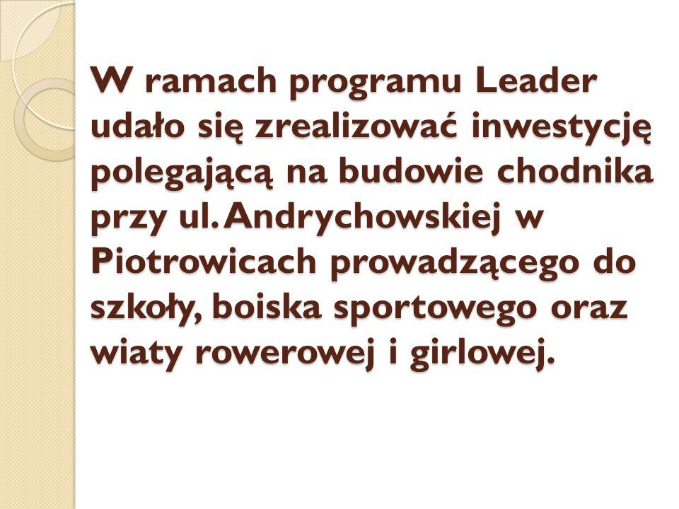 W ramach programu Leader udało się zrealizować inwestycję polegającą na budowie chodnika przy ul. Andrychowskiej w Piotrowicach prowadzącego do szkoły