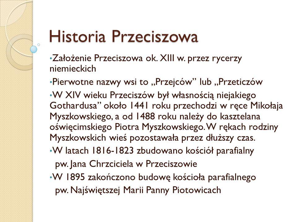 """Historia Przeciszowa Założenie Przeciszowa ok. XIII w. przez rycerzy niemieckich Pierwotne nazwy wsi to """"Przejców"""" lub """"Przeticzów W XIV wieku Przecis"""
