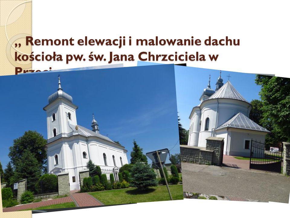 """"""" Remont elewacji i malowanie dachu kościoła pw. św. Jana Chrzciciela w Przeciszowie """""""
