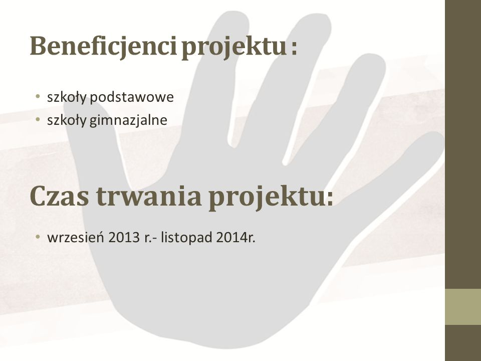 Beneficjenci projektu : szkoły podstawowe szkoły gimnazjalne Czas trwania projektu: wrzesień 2013 r.- listopad 2014r.