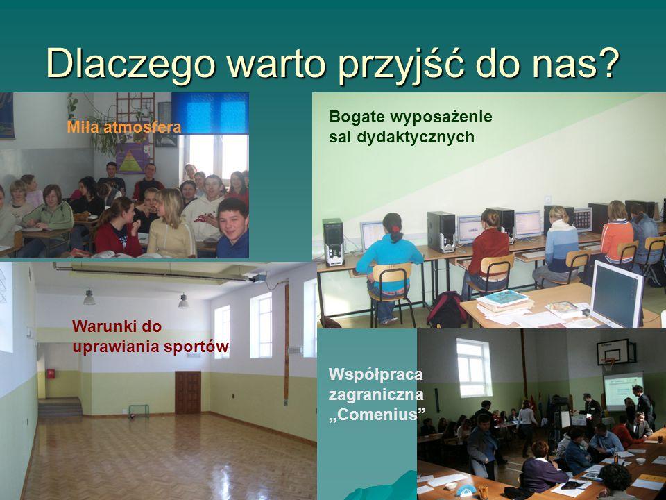 """Dlaczego warto przyjść do nas? Miła atmosfera Bogate wyposażenie sal dydaktycznych Współpraca zagraniczna """"Comenius"""" Warunki do uprawiania sportów"""