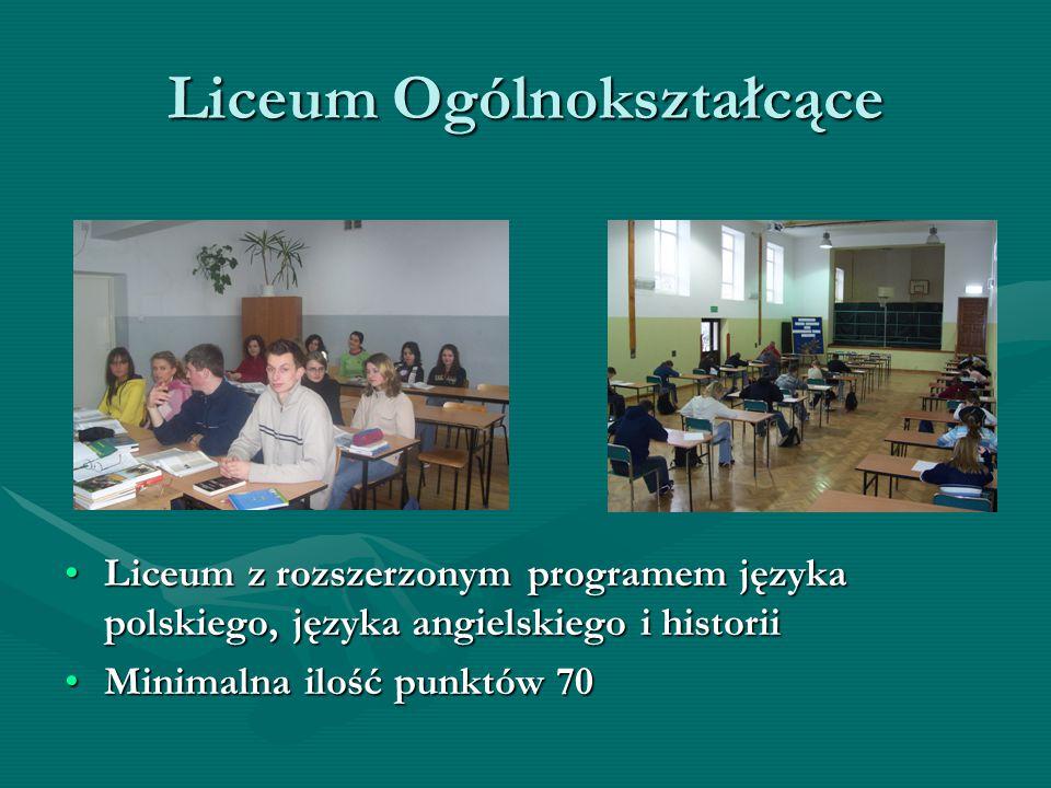 Liceum Ogólnokształcące Liceum z rozszerzonym programem języka polskiego, języka angielskiego i historii Minimalna ilość punktów 70