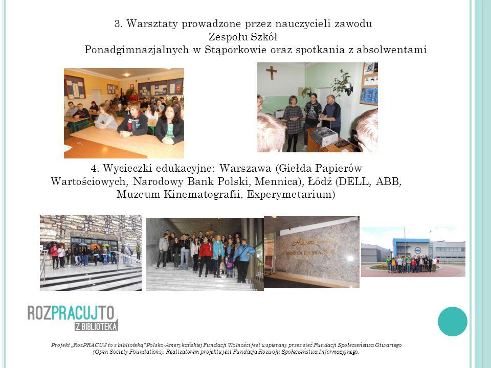 3. Warsztaty prowadzone przez nauczycieli zawodu Zespołu Szkół Ponadgimnazjalnych w Stąporkowie oraz spotkania z absolwentami 4. Wycieczki edukacyjne: