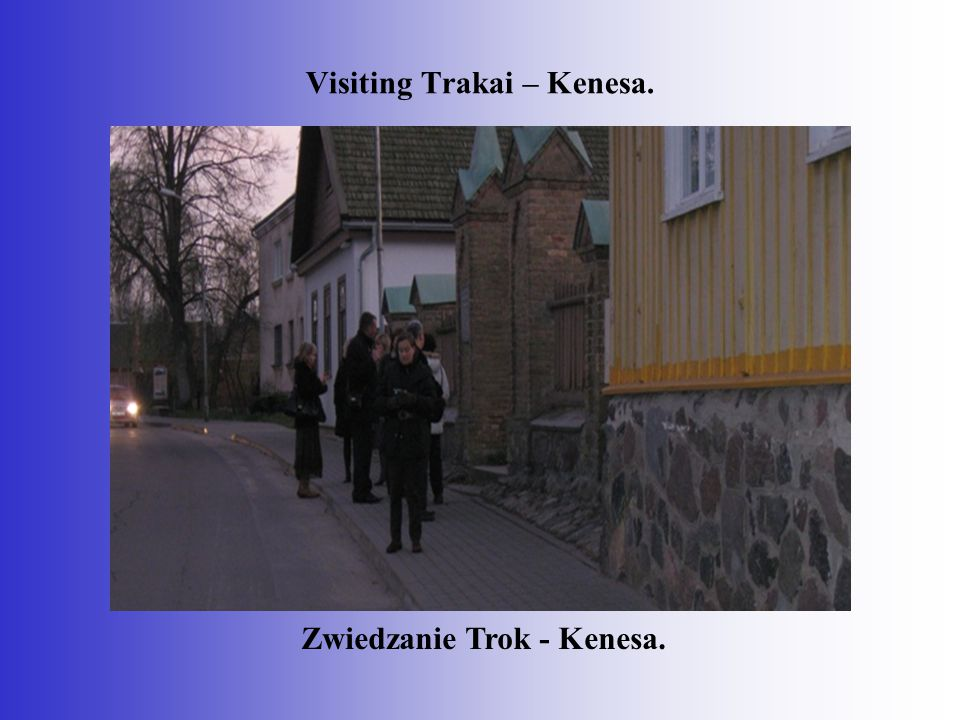 Visiting Trakai – Kenesa. Zwiedzanie Trok - Kenesa.