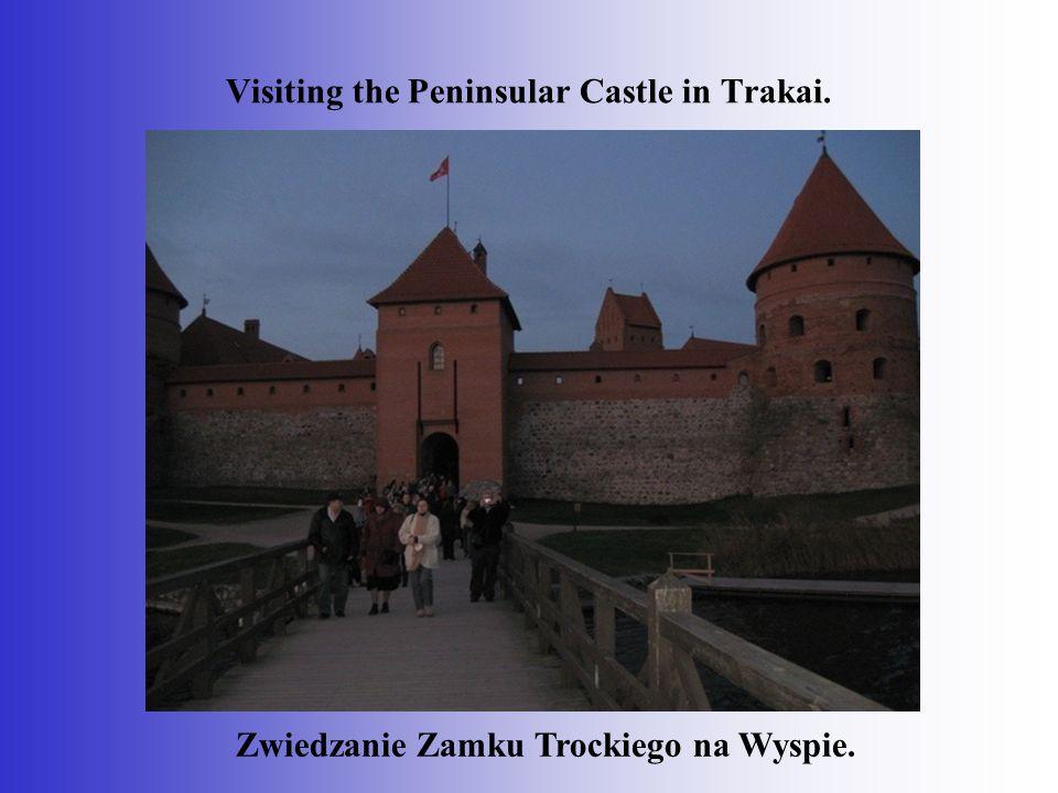 Visiting the Peninsular Castle in Trakai. Zwiedzanie Zamku Trockiego na Wyspie.